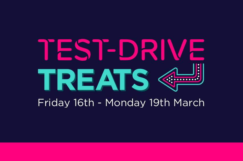 Test Drive Treats | 16th–19th March